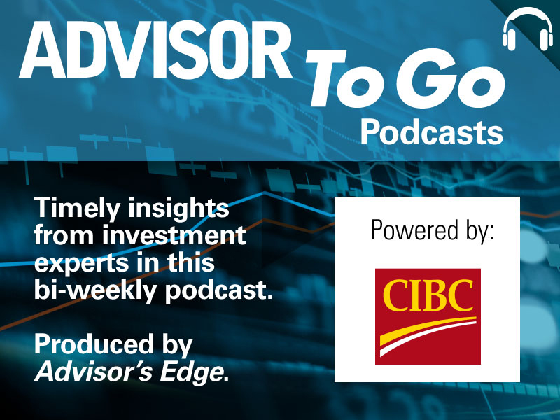 Advisor to go podcasts powered by CIBC